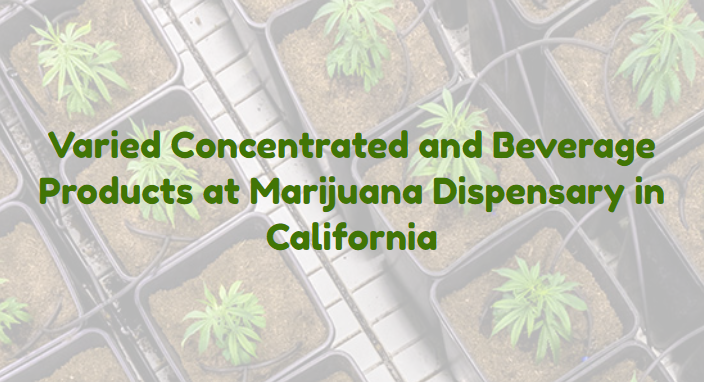 Varied Concentrated and Beverage Products at Marijuana Dispensary in California
