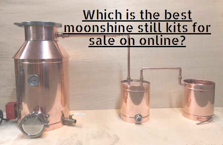 Which is the best moonshine still kits for sale on online?