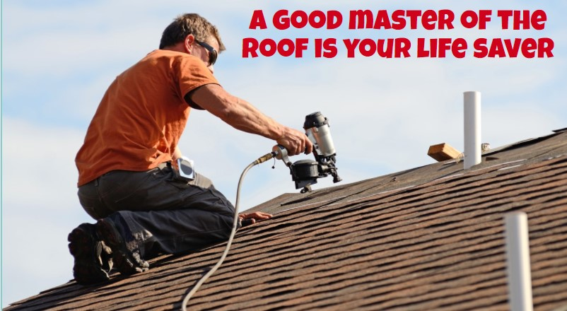 A good master of the roof is your life saver